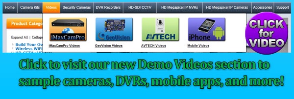 Click to visit our new Demo Videos section to sample cameras, DVRs, mobile apps, and more!
